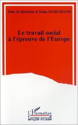Le Travail Social A L'epreuve De L'europe: Actes Du Colloque De Montpellier (Collection Logiques Sociales) (French Edition)
