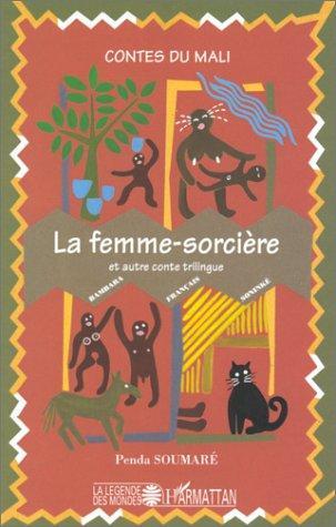 Femme Sorcière ;: Galadio : 2 Contes Du Mali Trilingues, Français, Bambara, Soninké