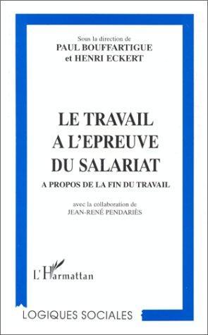 Le Travail A L'epreuve Du Salariat: A Propos De La Fin Du Travail (Logiques Sociales) (French Edition)
