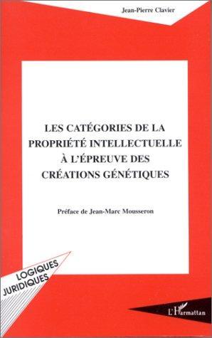 Les Categories De La Propriete Intellectuelle A L'epreuve Des Creations Genetiques (Collection Logiques Juridiques) (French Edition)