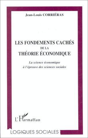 Les Fondements Caches De La Theorie Economique: La Science Economique A L'epreuve Des Sciences Sociales (Logiques Sociales) (French Edition)