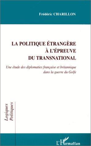 La Politique Etrangere A L'epreuve Du Transnational: Une Etude Des Diplomaties Francaise Et Britannique Dans La Guerre Du Golfe (Logiques Politiques) (French Edition)