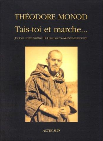 Tais-Toi Et Marche--: Journal D'exploration El Ghallaouya-Aratane-Chinguetti, Decembre 1953-Janvier 1954 (Archives Privees) (French Edition)