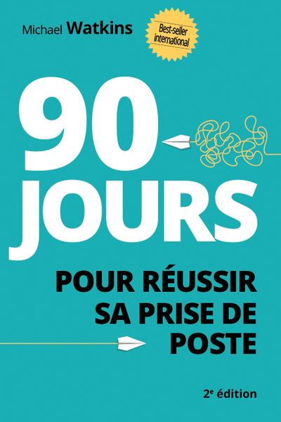 90 JOURS POUR REUSSIR SA PRISE DE POSTE