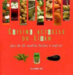 Cuisine Actuelle Du Liban : Plus De 60 Recettes Faciles A RéAliser