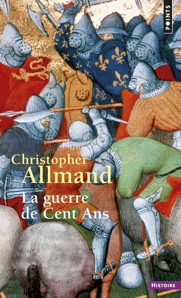 Guerre De Cent Ans. L'angleterre Et La France En Guerre. 1300-1450 (La)
