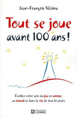 Tout Se Joue Avant 100 Ans !