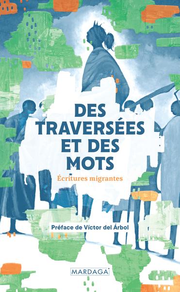 Des Traversees Et Des Mots - Un Projet D'ecritures Migrantes