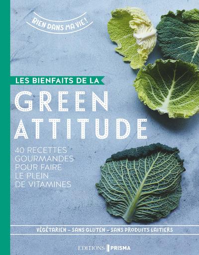 Les Bienfaits De La Green Attitude - 40 Recettes Gourmandes Pour Faire Le Plein De Vitamines
