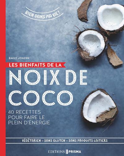 Les Bienfaits De La Noix De Coco - 40 Recettes Pour Faire Le Plein D'energie