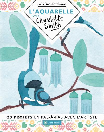 L'aquarelle Avec Charlotte Smith - 20 Projets En Pas-A-Pas Avec L'artiste