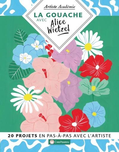 La Gouache Avec Alice Wietzel - 20 Projets En Pas-A-Pas Avec L'artiste