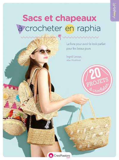 Sacs Et Chapeaux A Crocheter En Raphia - Le Livre Pour Avoir Le Look Parfait Pour Les Beaux Jours
