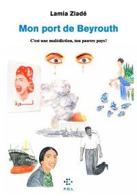 Mon port de Beyrouth : c'est une malédiction, ton pauvre pays !