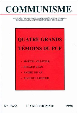 Quatre Grands Témoins Du Pcf : Marcel Ollivier, Renaud Jean, André Pican, Auguste Lecoeur