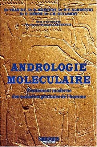 Andrologie Moléculaire: Traitement Moderne Des Maladies Génitales De L'homme : Histoire, Ethnopathologie, Biologie, Biochimie, Pharmacognosie, Prévention