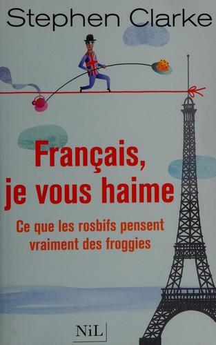 Francais Je Vous Haime -Ce Que Les Rosbifs Pensent Vraiment Des Froggies-