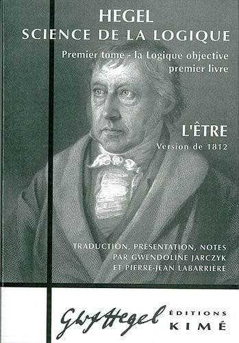 Science De La Logique : Tome 1, La Logique Objective, Premier Livre, L'??Tre (Version De 1812) (French Edition)