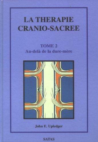 La Thérapie Cranio-Sacrée, Tome 2. Au-Delà De La Dure-Mère