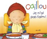 CAILLOU- JE N'AI PAS FAIM!