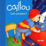 CAILLOU SOIS PRUDENT!