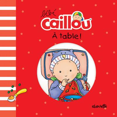 BEBE CAILLOU A TABLE !
