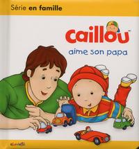 CAILLOU AIME SON PAPA