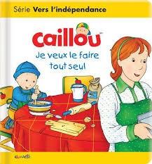 CAILLOU JE VEUX LE FAIRE TOUT SEUL
