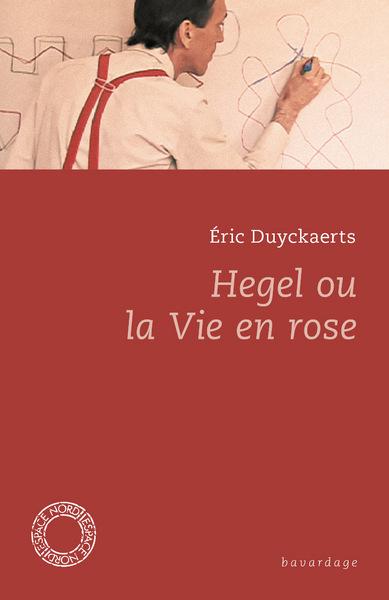 Hegel Ou La Vie En Rose