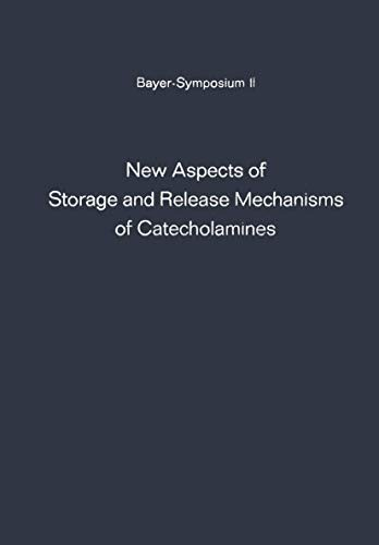 New Aspects Of Storage And Release Mechanisms Of Catecholamines: Held At Grosse Ledder Near Cologne, Germany, October 9Th- 12Th, 1969 (Bayer-Symposium)