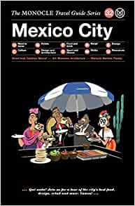 Monocle Travel Guide: #32 Mexico City