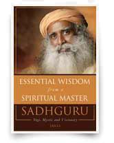 Essential Wisdom From A Spiritual Master: Saddhguru, Yogi, Mystic And Visionary