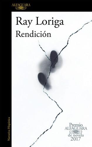 Rendici?n (Premio Alfaguara de novela 2017)