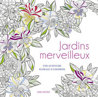 Jardins merveilleux : une aventure florale à colorier