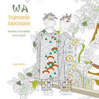 Wa : harmonie japonaise : dessins à colorier anti-stress