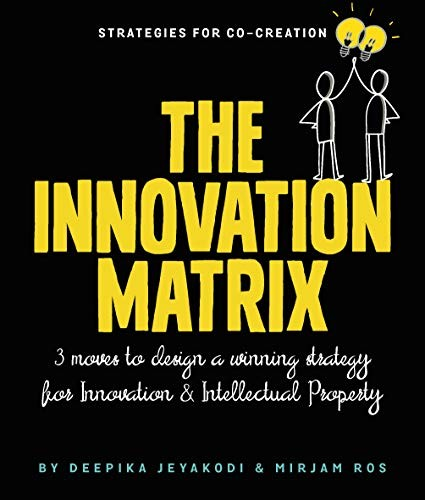 The Innovation Matrix: Three Moves To Design A Winning Strategy For Innovation And Intellectual Prop