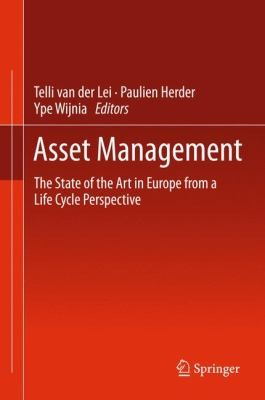 Asset Management: The State Of The Art In Europe From A Life Cycle Perspective (Topics In Safety, Risk, Reliability And Quality)