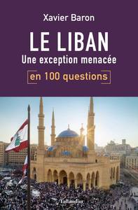 LE LIBAN EN 100 QUESTIONS - UNE EXCEPTION MENACEE