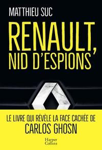 Renault, nid d'espions - Le livre qui révèle la face cachée de Carlos Ghosn